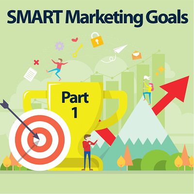 How SMART are your Marketing Goals? (Part 1)