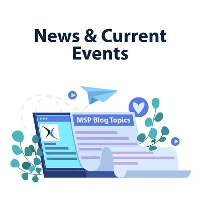 MSP Blog Topics (Part 2) - News & Current Events