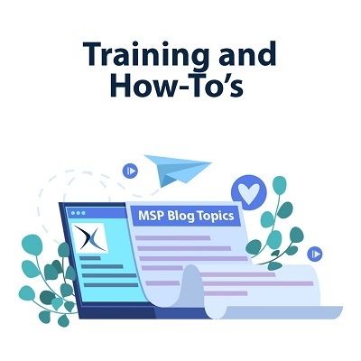 MSP Blog Topics (Part 4) - Training and How-To's